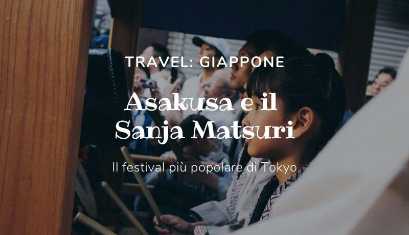 Asakusa e il Sanja Matsuri: il festival più popolare di Tokyo