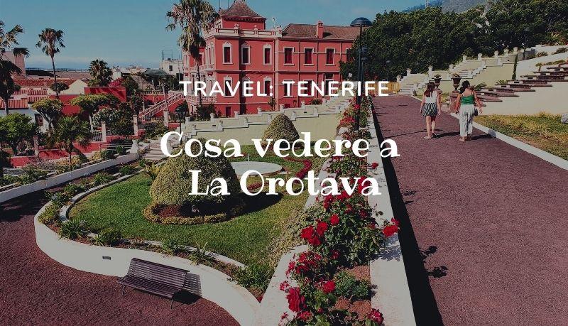 Tenerife: cosa vedere a La Orotava