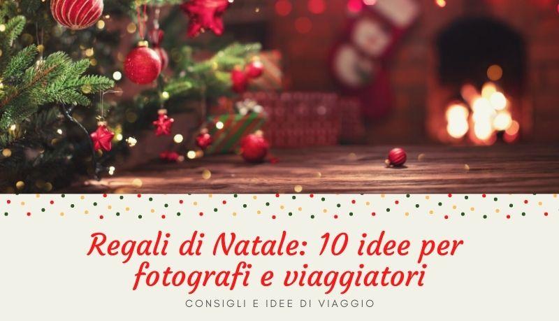 Regali di Natale: 10 idee per fotografi e viaggiatori