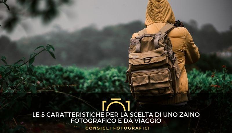 Le 5 caratteristiche per la scelta di uno zaino fotografico e da viaggio