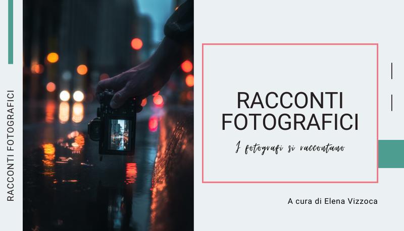 Racconti fotografici, i fotografi si raccontano. Presentazione della nuova rubrica