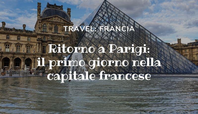 Ritorno a Parigi: il primo giorno nella capitale francese